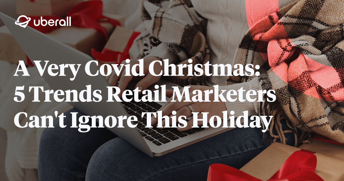 A Very Covid Christmas: 5 Trends Retail Marketers Can't Ignore This Holiday Season