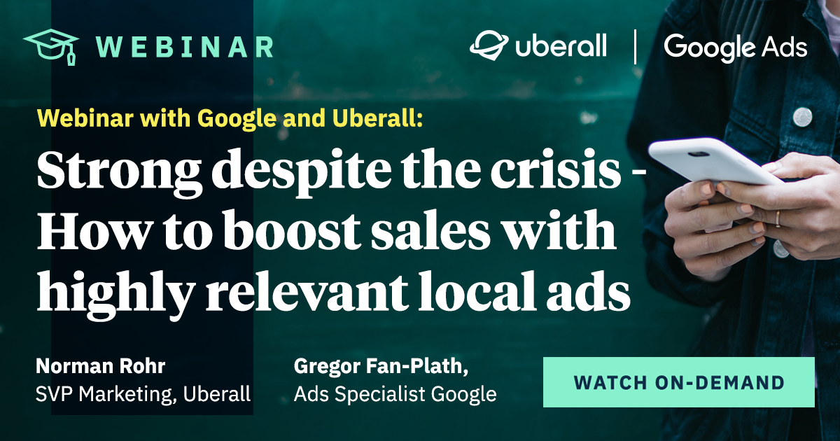 Webinar with Google and Uberall: Strong despite the crisis - How to boost sales with highly relevant local ads