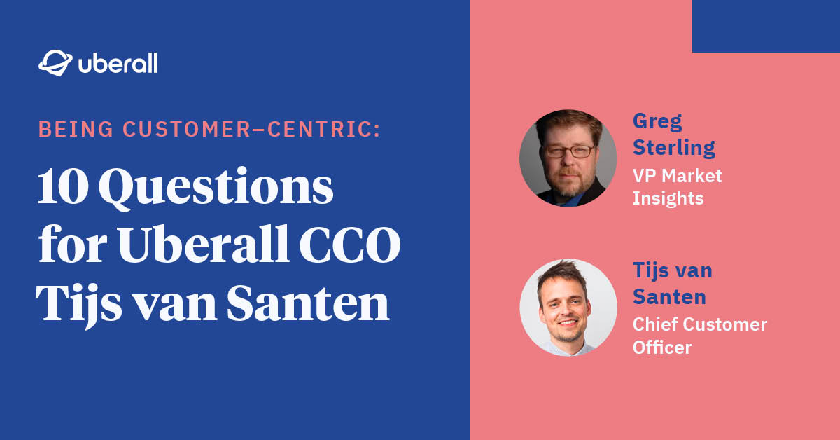 Being Customer-Centric: 10 Questions for Uberall CCO Tijs van Santen