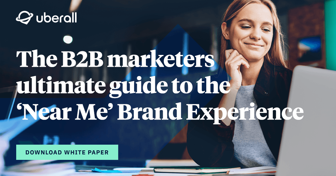 The B2B marketers ultimate guide to the 'Near Me' Brand Experience
