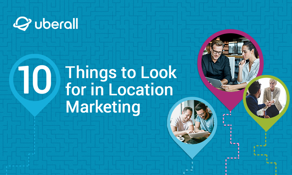 10 Things to Look for in Your Location Marketing Platform [eBook]