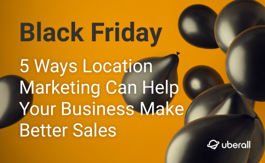 Black Friday: 5 Ways Location Marketing Can Help Your Business Make Better Sales